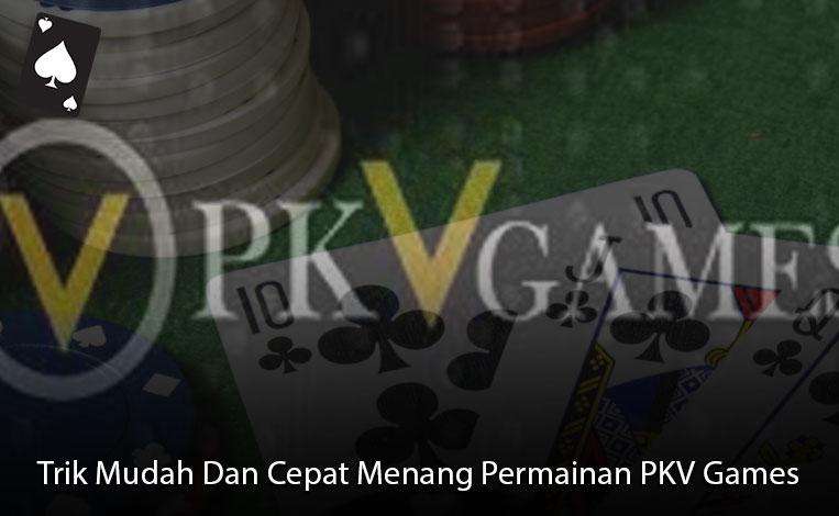 PKV Games Trik Mudah Dan Cepat Menang - Situs Judi Online Indonesia