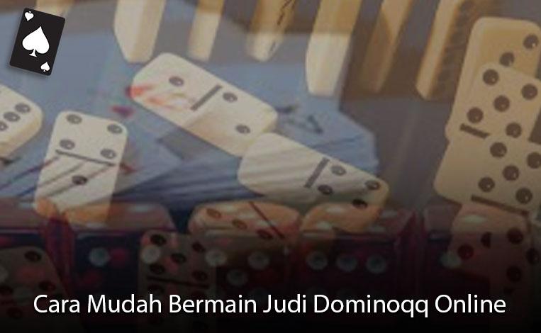 Dominoqq Online - Cara Mudah Bermain Judi - Situs Judi Online Indonesia